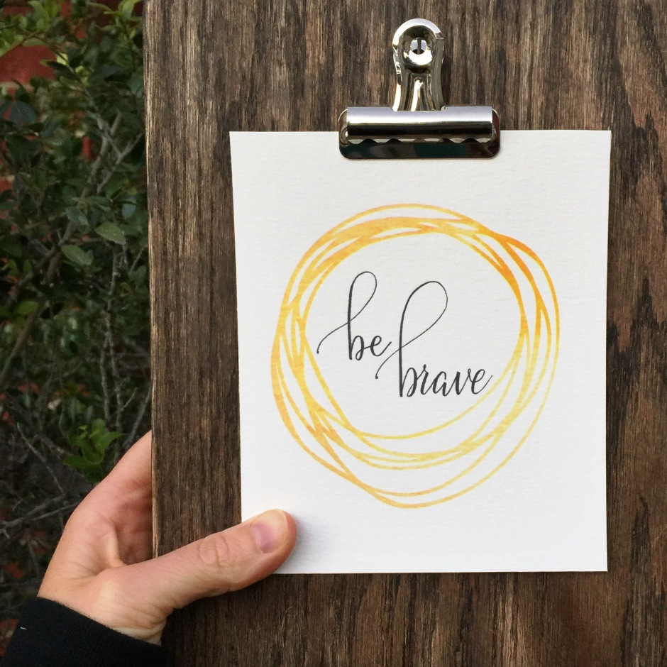 be brave calligraphy print watercolor
